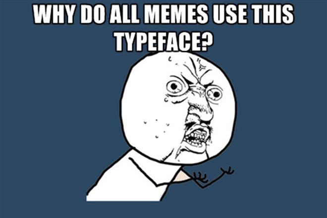 meme font impact a pergunta que nao quer calar por que todos os memes usam a